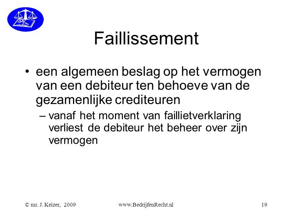 © mr. J. Keizer, 2009www.BedrijfenRecht.nl19 Faillissement •een algemeen beslag op het vermogen van een debiteur ten behoeve van de gezamenlijke credi