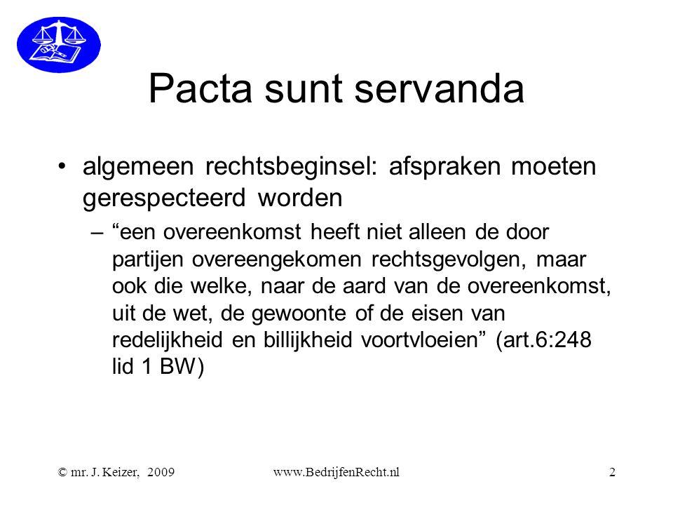 """Pacta sunt servanda •algemeen rechtsbeginsel: afspraken moeten gerespecteerd worden –""""een overeenkomst heeft niet alleen de door partijen overeengekom"""