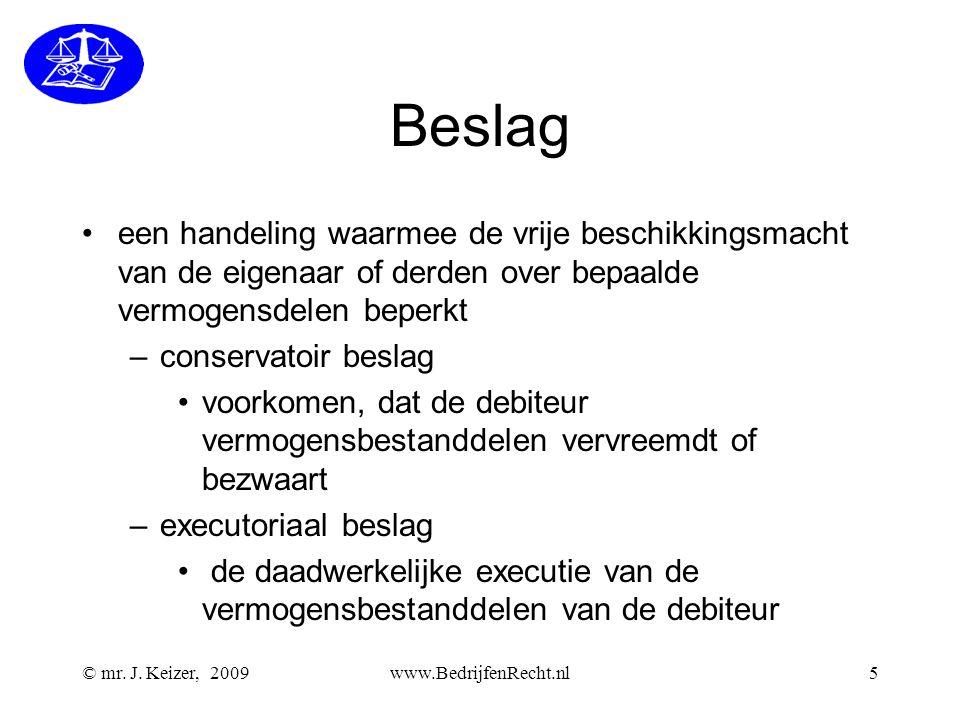 © mr. J. Keizer, 2009www.BedrijfenRecht.nl5 Beslag •een handeling waarmee de vrije beschikkingsmacht van de eigenaar of derden over bepaalde vermogens
