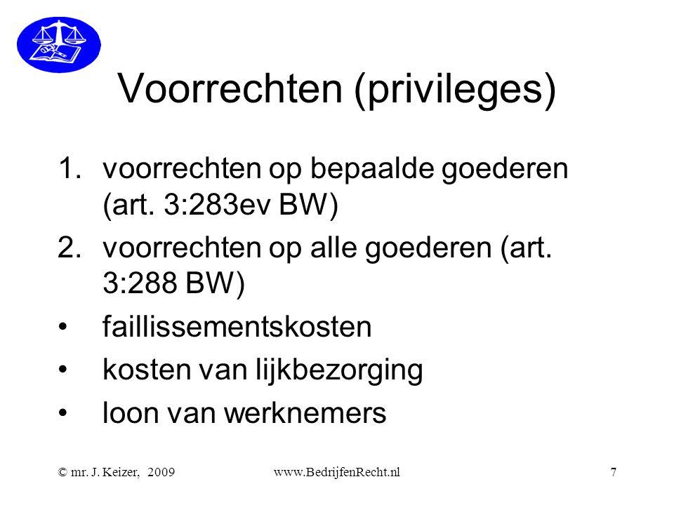 © mr. J. Keizer, 2009www.BedrijfenRecht.nl7 Voorrechten (privileges) 1.voorrechten op bepaalde goederen (art. 3:283ev BW) 2.voorrechten op alle goeder