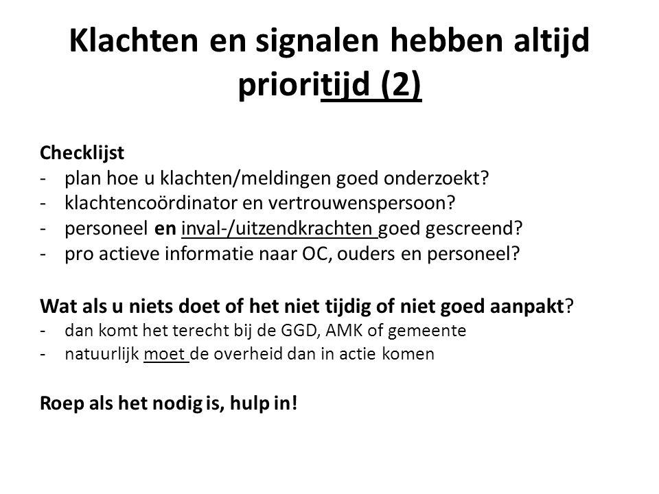 Klachten en signalen hebben altijd prioritijd (2) Checklijst -plan hoe u klachten/meldingen goed onderzoekt? -klachtencoördinator en vertrouwenspersoo