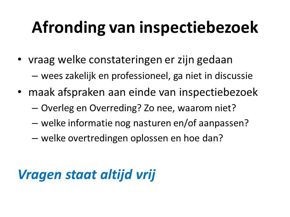 Afronding van inspectiebezoek • vraag welke constateringen er zijn gedaan – wees zakelijk en professioneel, ga niet in discussie • maak afspraken aan