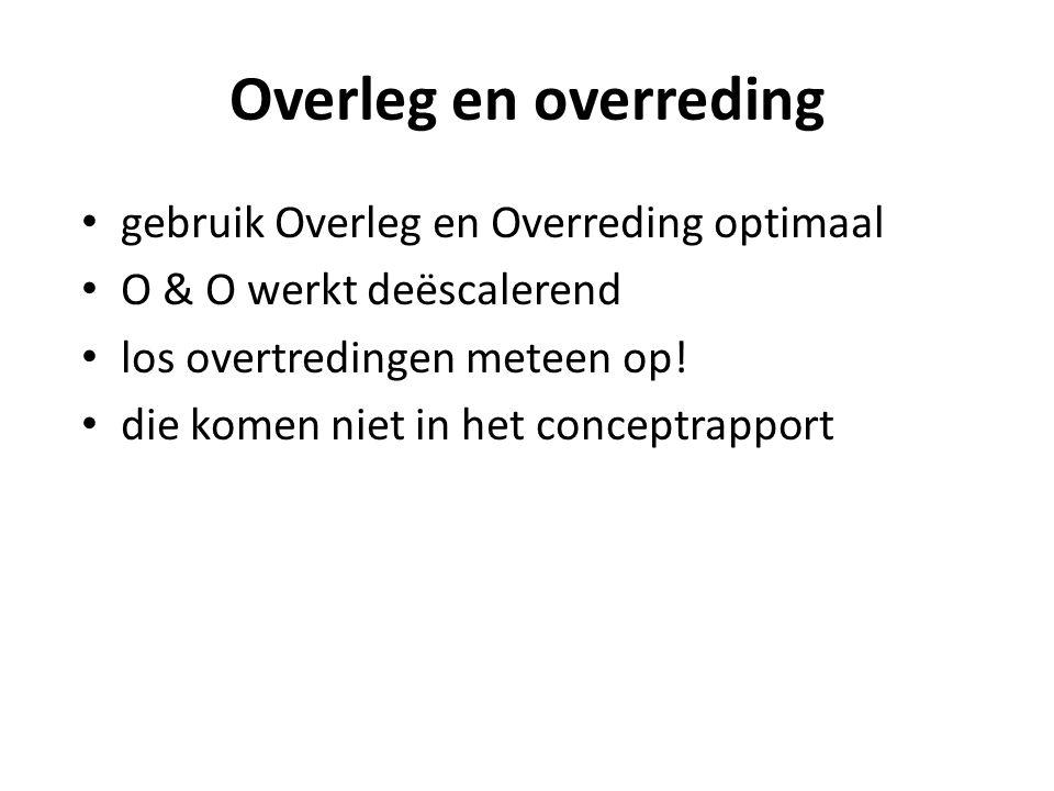 Overleg en overreding • gebruik Overleg en Overreding optimaal • O & O werkt deëscalerend • los overtredingen meteen op! • die komen niet in het conce