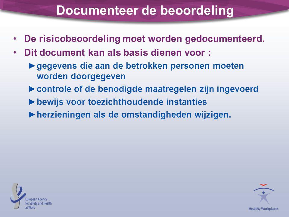 Documenteer de beoordeling •De risicobeoordeling moet worden gedocumenteerd. •Dit document kan als basis dienen voor : ►gegevens die aan de betrokken