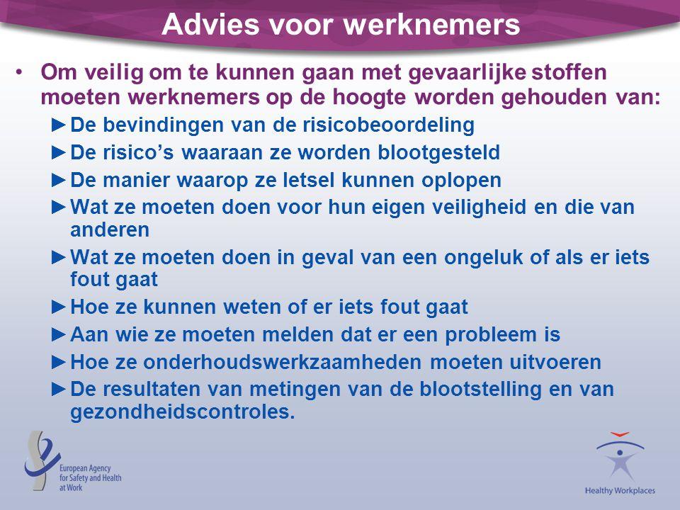 Advies voor werknemers •Om veilig om te kunnen gaan met gevaarlijke stoffen moeten werknemers op de hoogte worden gehouden van: ►De bevindingen van de