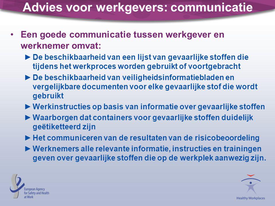 Advies voor werkgevers: communicatie •Een goede communicatie tussen werkgever en werknemer omvat: ►De beschikbaarheid van een lijst van gevaarlijke st