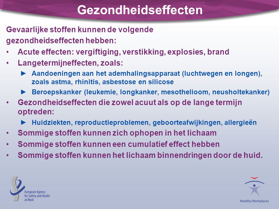 Gezondheidseffecten Gevaarlijke stoffen kunnen de volgende gezondheidseffecten hebben: •Acute effecten: vergiftiging, verstikking, explosies, brand •L