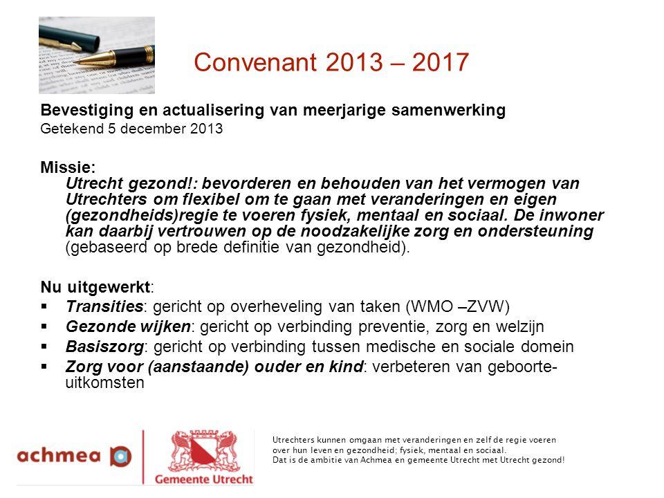 Bevestiging en actualisering van meerjarige samenwerking Getekend 5 december 2013 Missie: Utrecht gezond!: bevorderen en behouden van het vermogen van Utrechters om flexibel om te gaan met veranderingen en eigen (gezondheids)regie te voeren fysiek, mentaal en sociaal.