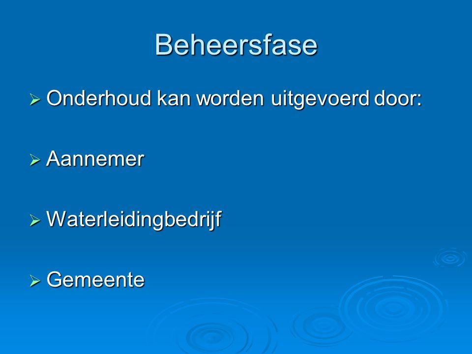 Beheersfase  Onderhoud kan worden uitgevoerd door:  Aannemer  Waterleidingbedrijf  Gemeente