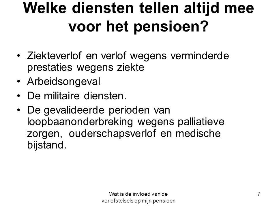 Wat is de invloed van de verlofstelsels op mijn pensioen 7 Welke diensten tellen altijd mee voor het pensioen? •Ziekteverlof en verlof wegens verminde