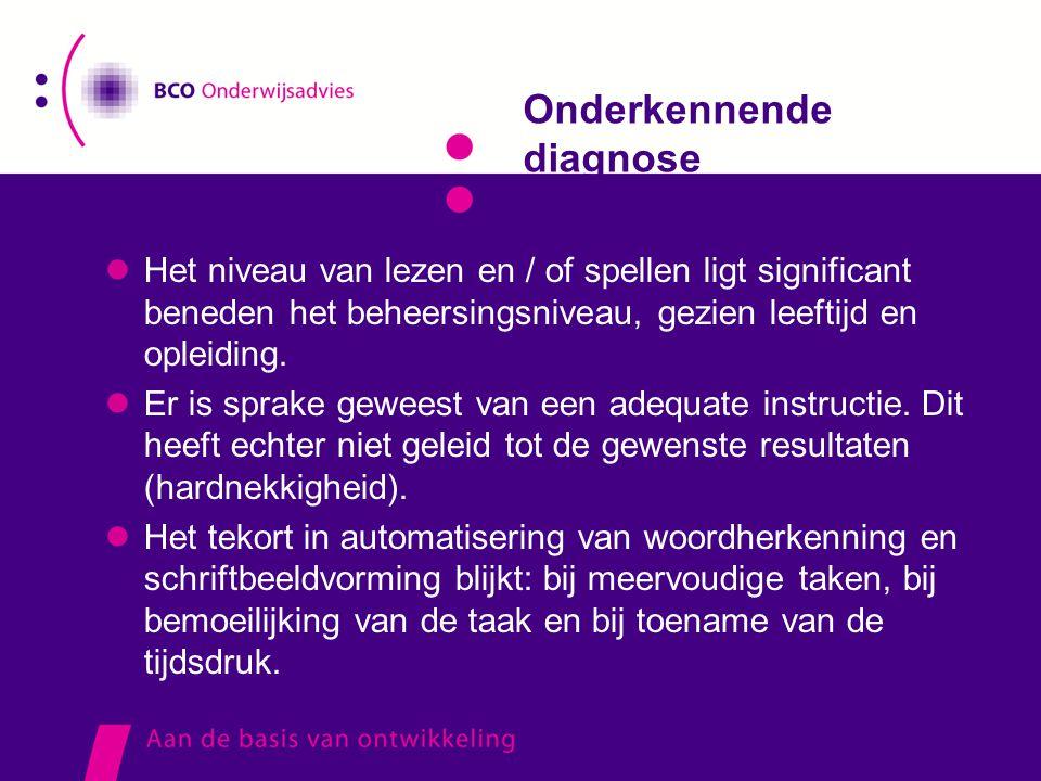 Onderkennende diagnose  Het niveau van lezen en / of spellen ligt significant beneden het beheersingsniveau, gezien leeftijd en opleiding.  Er is sp