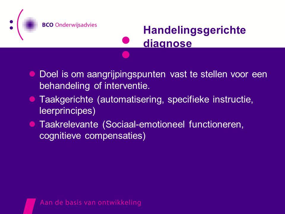 Handelingsgerichte diagnose  Doel is om aangrijpingspunten vast te stellen voor een behandeling of interventie.  Taakgerichte (automatisering, speci