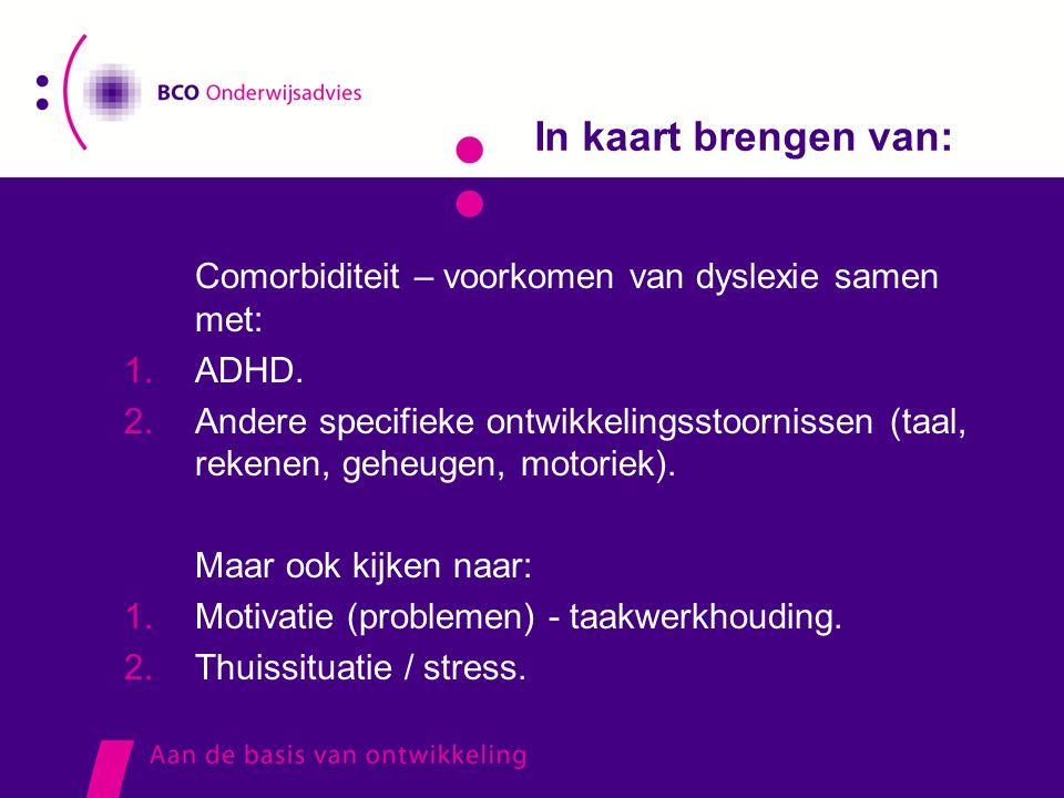 In kaart brengen van:  Comorbiditeit – voorkomen van dyslexie samen met: 1.ADHD. 2.Andere specifieke ontwikkelingsstoornissen (taal, rekenen, geheuge