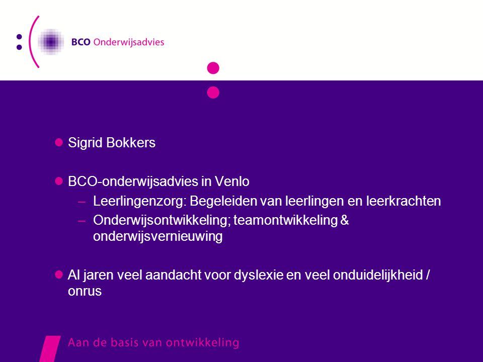  Sigrid Bokkers  BCO-onderwijsadvies in Venlo –Leerlingenzorg: Begeleiden van leerlingen en leerkrachten –Onderwijsontwikkeling; teamontwikkeling &