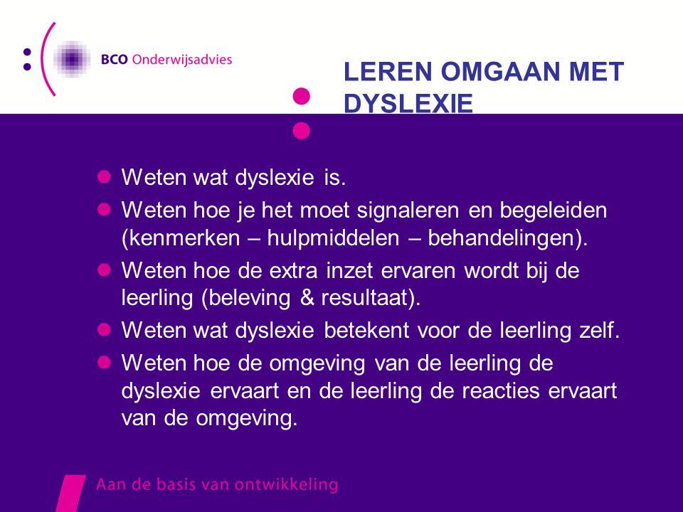 LEREN OMGAAN MET DYSLEXIE  Weten wat dyslexie is.  Weten hoe je het moet signaleren en begeleiden (kenmerken – hulpmiddelen – behandelingen).  Wete
