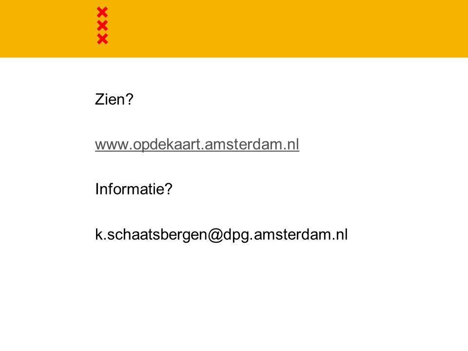 Zien www.opdekaart.amsterdam.nl Informatie k.schaatsbergen@dpg.amsterdam.nl