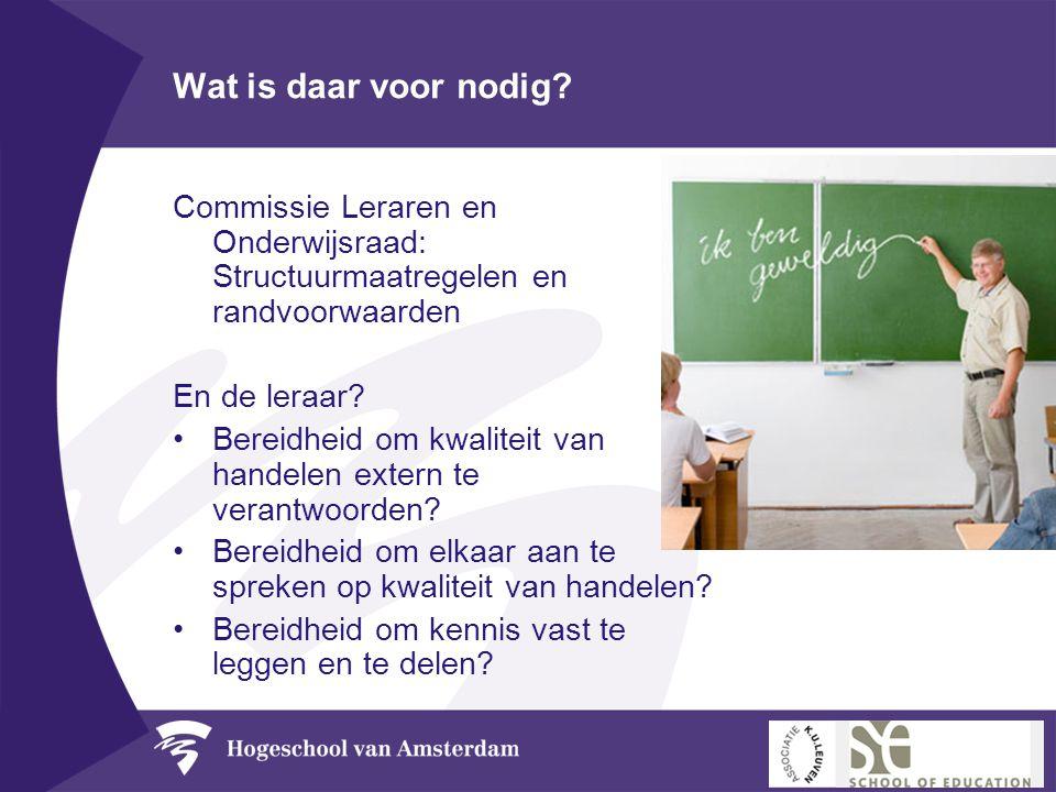 Wat is daar voor nodig? Commissie Leraren en Onderwijsraad: Structuurmaatregelen en randvoorwaarden En de leraar? •Bereidheid om kwaliteit van handele