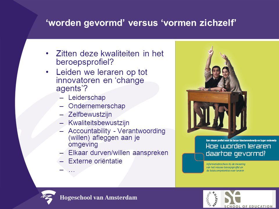 'worden gevormd' versus 'vormen zichzelf' •Zitten deze kwaliteiten in het beroepsprofiel? •Leiden we leraren op tot innovatoren en 'change agents'? –L