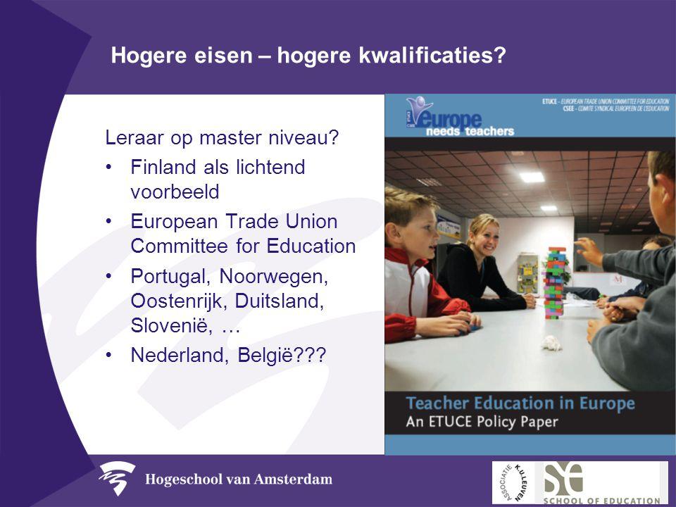 Hogere eisen – hogere kwalificaties? Leraar op master niveau? •Finland als lichtend voorbeeld •European Trade Union Committee for Education •Portugal,
