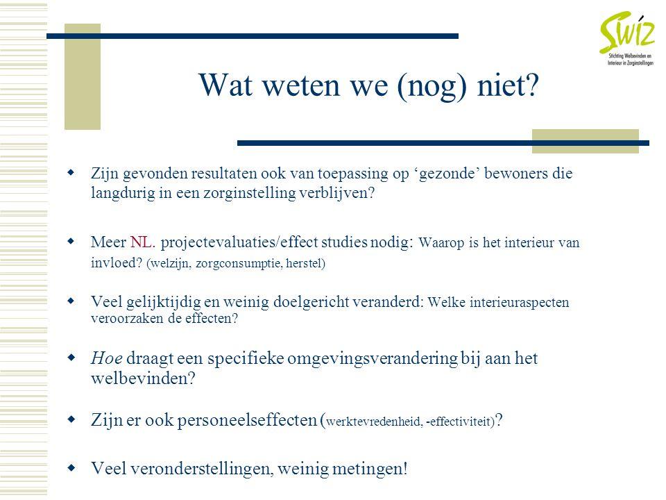 Wat weten we (nog) niet?  Zijn gevonden resultaten ook van toepassing op 'gezonde' bewoners die langdurig in een zorginstelling verblijven?  Meer NL