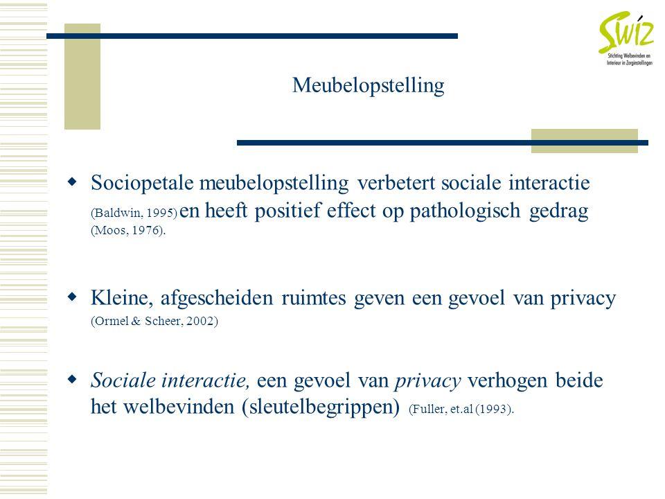 Meubelopstelling  Sociopetale meubelopstelling verbetert sociale interactie (Baldwin, 1995) en heeft positief effect op pathologisch gedrag (Moos, 19