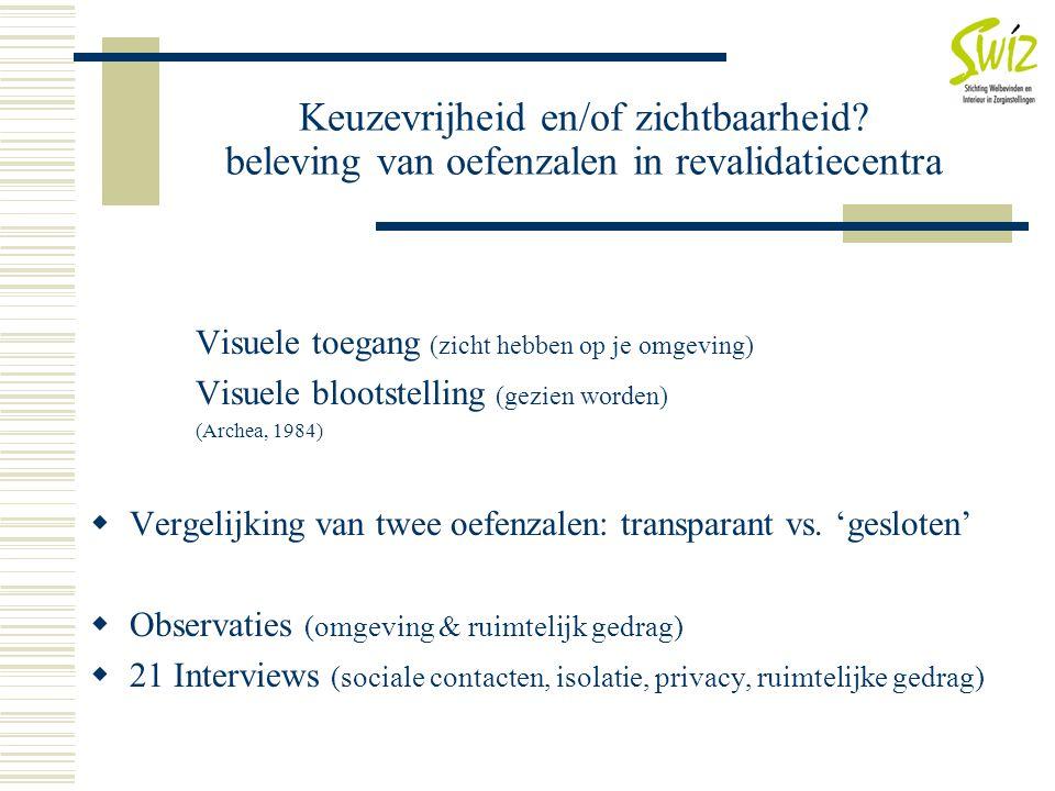 Keuzevrijheid en/of zichtbaarheid? beleving van oefenzalen in revalidatiecentra Visuele toegang (zicht hebben op je omgeving) Visuele blootstelling (g