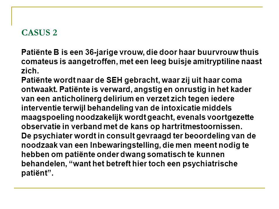 CASUS 2 Patiënte B is een 36-jarige vrouw, die door haar buurvrouw thuis comateus is aangetroffen, met een leeg buisje amitryptiline naast zich. Patië