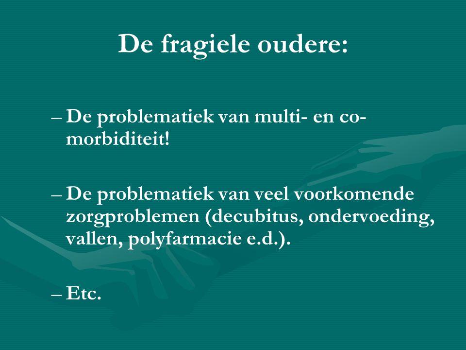 De fragiele oudere: – –De problematiek van multi- en co- morbiditeit.