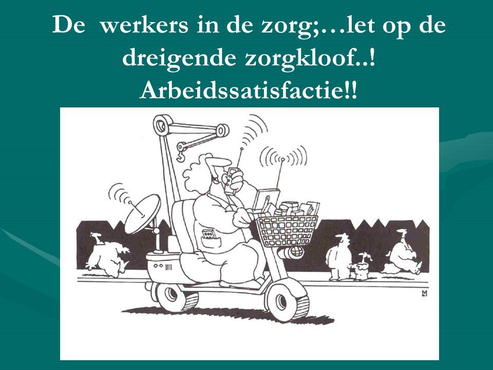De werkers in de zorg;…let op de dreigende zorgkloof..! Arbeidssatisfactie!!