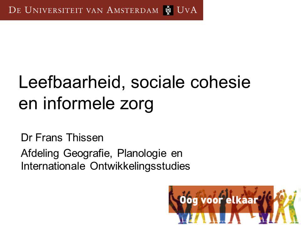 Leefbaarheid, sociale cohesie en informele zorg Dr Frans Thissen Afdeling Geografie, Planologie en Internationale Ontwikkelingsstudies