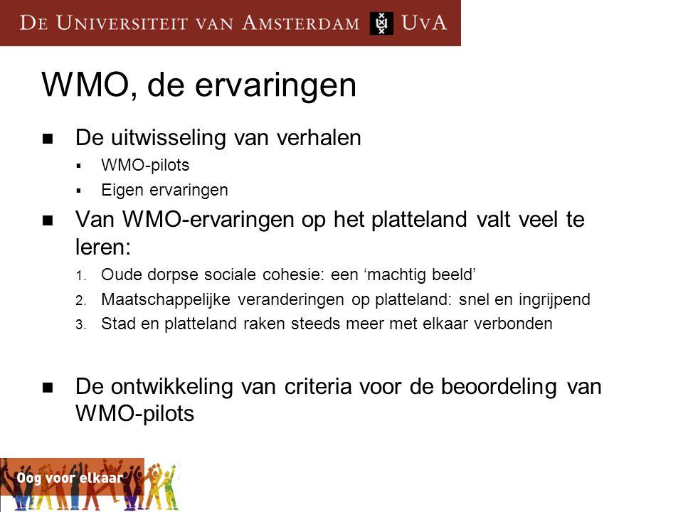WMO, de ervaringen  De uitwisseling van verhalen  WMO-pilots  Eigen ervaringen  Van WMO-ervaringen op het platteland valt veel te leren: 1. Oude d