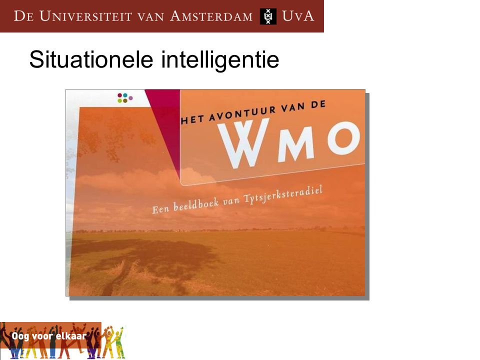 De WMO als uitdaging Uitdaging: wijziging van een balans, een veranderingsproces Nodig zijn:  Gedegen kennis van bestaande situaties  Wat betekenen hier en nu algemene maatschappelijke ontwikkelingen  Visie op de toekomst: de gewenste balans  Inzicht in lokale samenhangen: situationele intelligentie