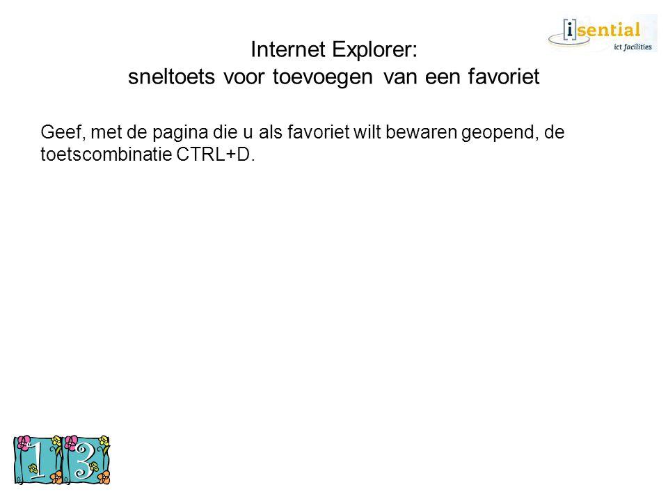 Internet Explorer: sneltoets voor toevoegen van een favoriet Geef, met de pagina die u als favoriet wilt bewaren geopend, de toetscombinatie CTRL+D.