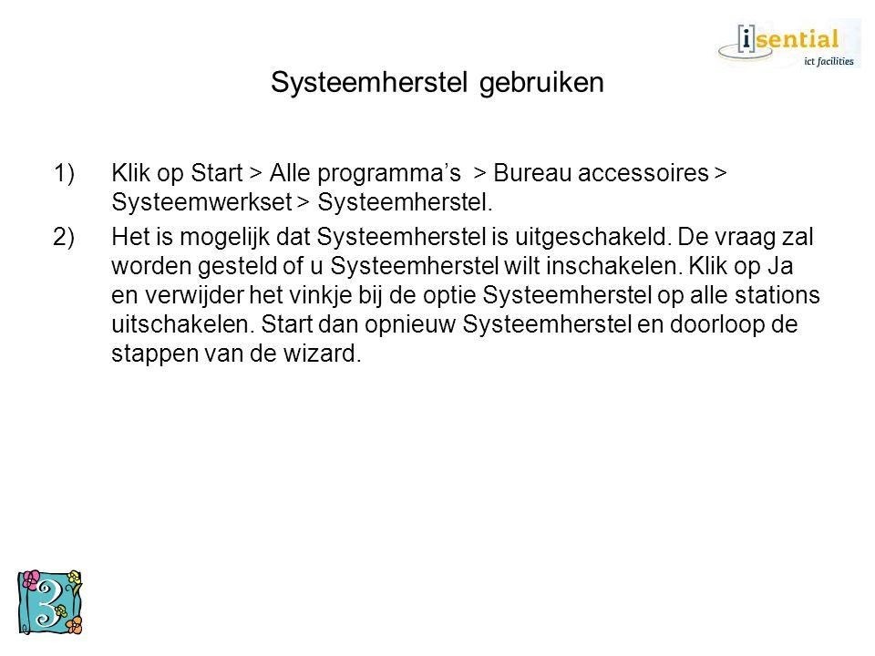 Systeemherstel gebruiken 1)Klik op Start > Alle programma's > Bureau accessoires > Systeemwerkset > Systeemherstel. 2)Het is mogelijk dat Systeemherst