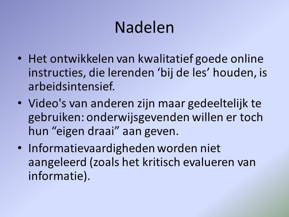 Nadelen • Het ontwikkelen van kwalitatief goede online instructies, die lerenden 'bij de les' houden, is arbeidsintensief. • Video's van anderen zijn