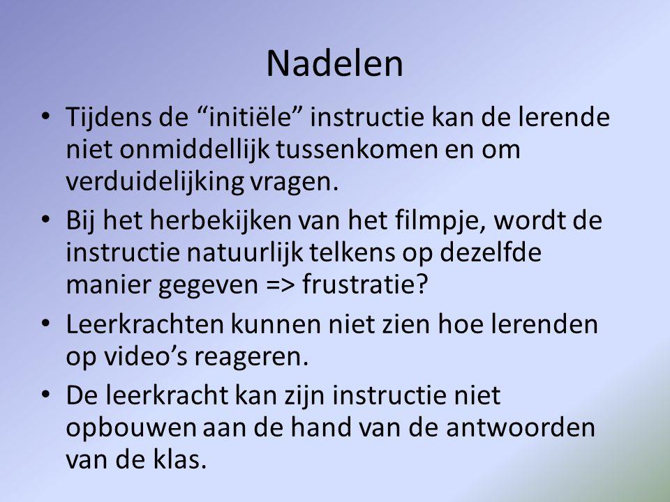 """Nadelen • Tijdens de """"initiële"""" instructie kan de lerende niet onmiddellijk tussenkomen en om verduidelijking vragen. • Bij het herbekijken van het fi"""