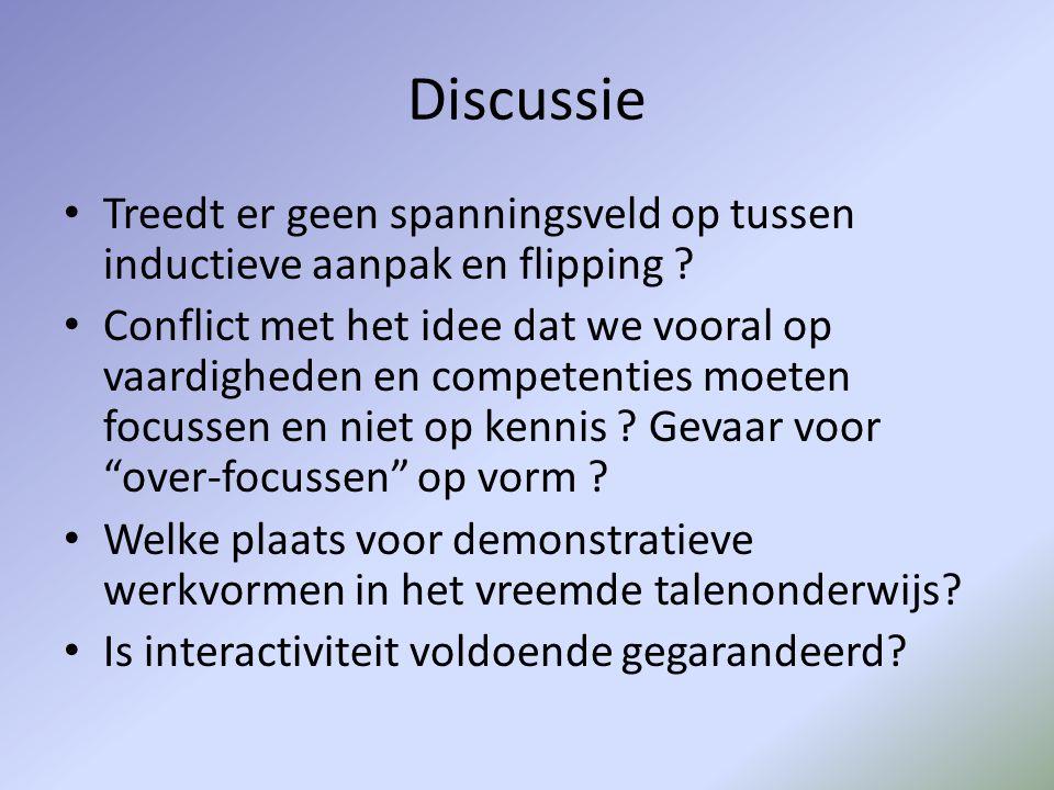 Discussie • Treedt er geen spanningsveld op tussen inductieve aanpak en flipping ? • Conflict met het idee dat we vooral op vaardigheden en competenti