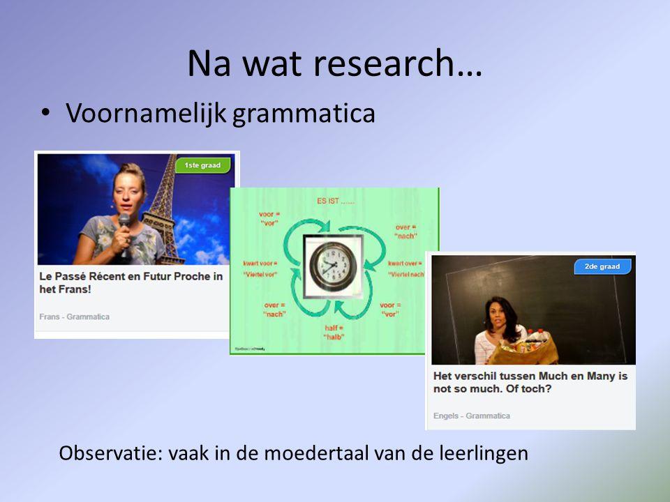 Na wat research… • Voornamelijk grammatica Observatie: vaak in de moedertaal van de leerlingen