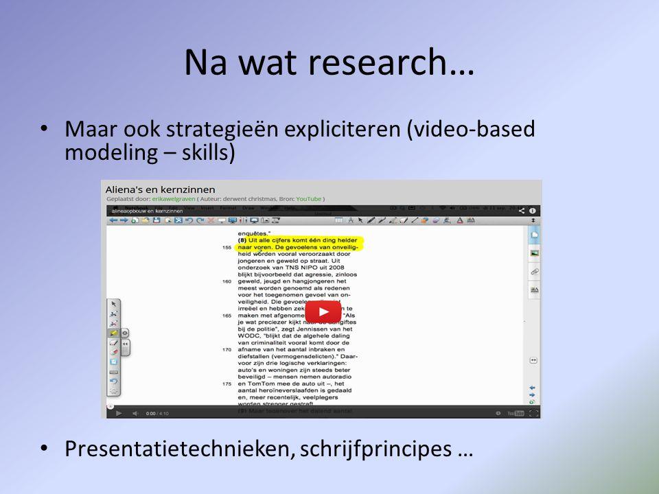 Na wat research… • Maar ook strategieën expliciteren (video-based modeling – skills) • Presentatietechnieken, schrijfprincipes …