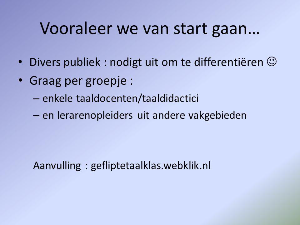 Vooraleer we van start gaan… • Divers publiek : nodigt uit om te differentiëren  • Graag per groepje : – enkele taaldocenten/taaldidactici – en lerar