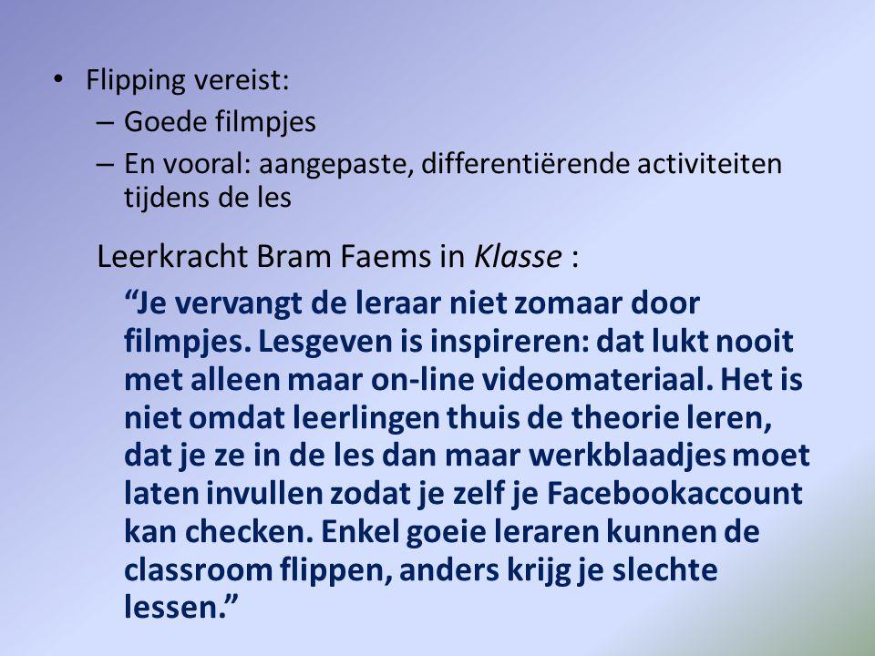 """• Flipping vereist: – Goede filmpjes – En vooral: aangepaste, differentiërende activiteiten tijdens de les Leerkracht Bram Faems in Klasse : """"Je verva"""