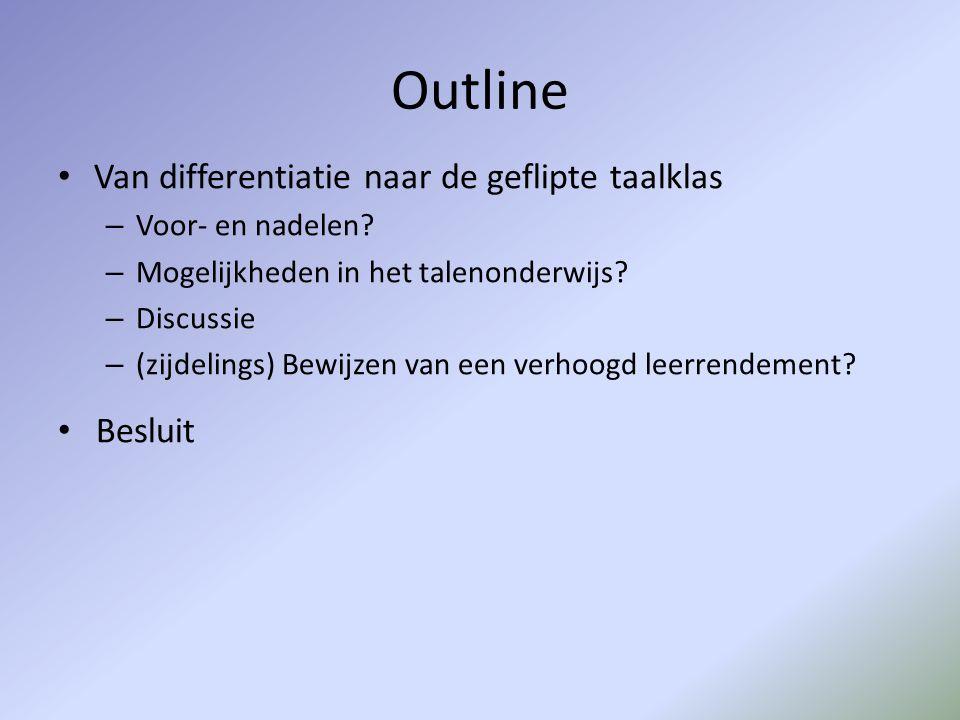 Outline • Van differentiatie naar de geflipte taalklas – Voor- en nadelen? – Mogelijkheden in het talenonderwijs? – Discussie – (zijdelings) Bewijzen