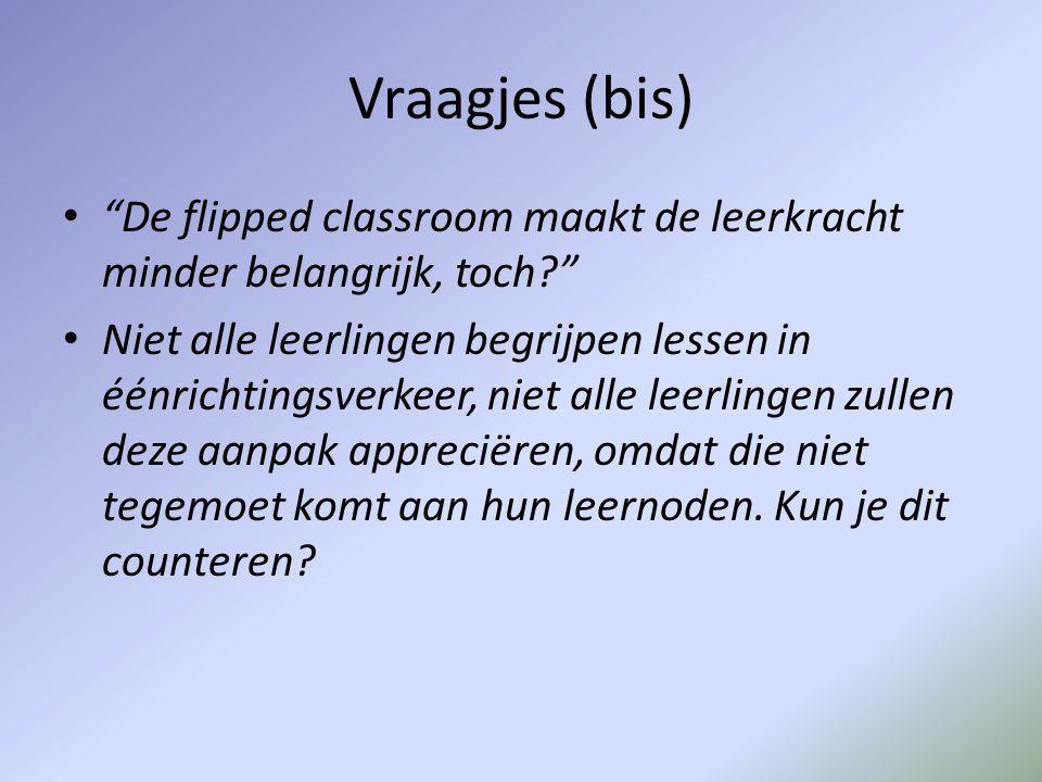 """Vraagjes (bis) • """"De flipped classroom maakt de leerkracht minder belangrijk, toch?"""" • Niet alle leerlingen begrijpen lessen in éénrichtingsverkeer, n"""