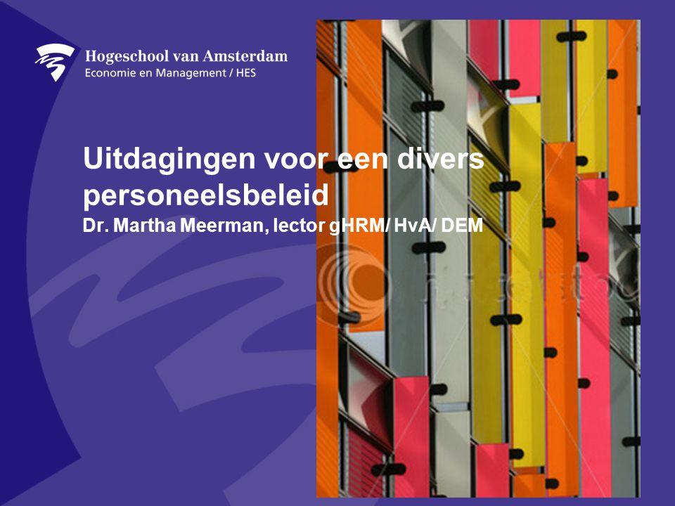 Uitdagingen voor een divers personeelsbeleid Dr. Martha Meerman, lector gHRM/ HvA/ DEM