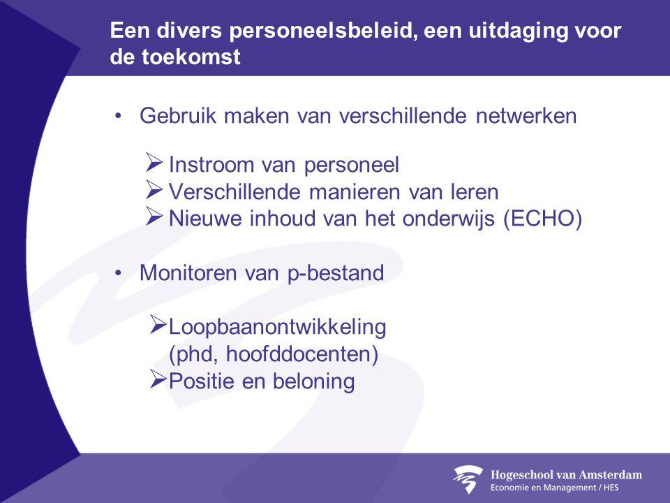 Een divers personeelsbeleid, een uitdaging voor de toekomst •Gebruik maken van verschillende netwerken  Instroom van personeel  Verschillende manier