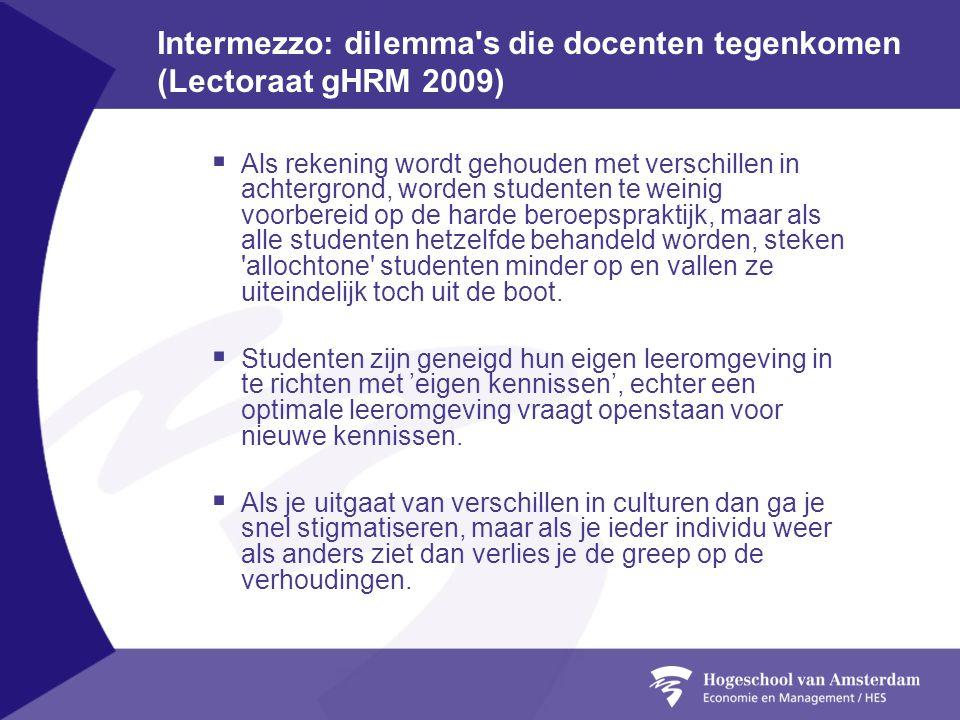Intermezzo: dilemma's die docenten tegenkomen (Lectoraat gHRM 2009)  Als rekening wordt gehouden met verschillen in achtergrond, worden studenten te