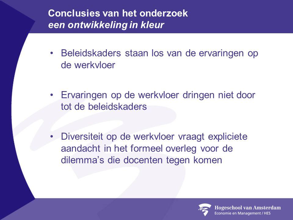 Conclusies van het onderzoek een ontwikkeling in kleur •Beleidskaders staan los van de ervaringen op de werkvloer •Ervaringen op de werkvloer dringen
