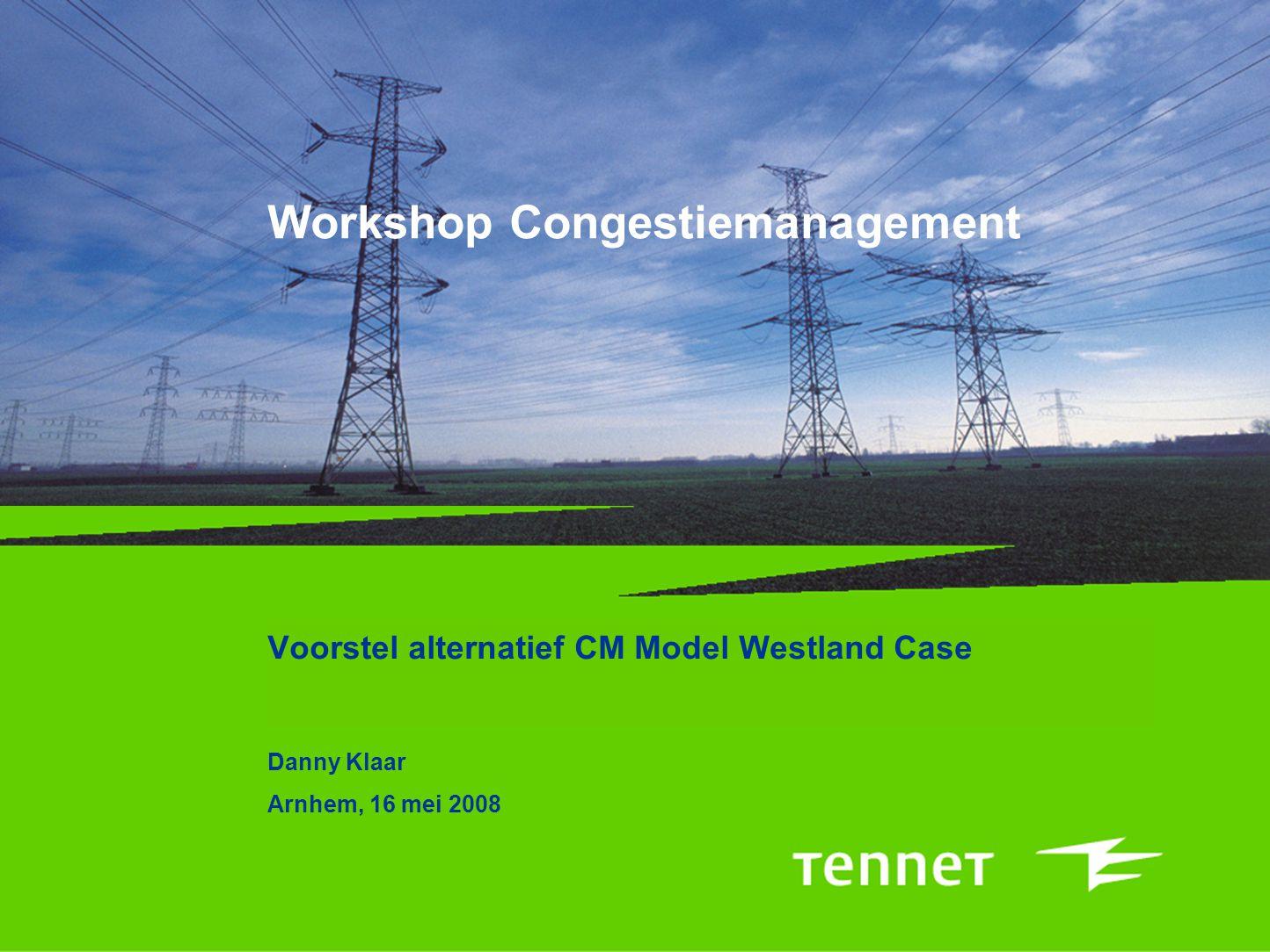 Workshop Congestiemanagement Voorstel alternatief CM Model Westland Case Danny Klaar Arnhem, 16 mei 2008