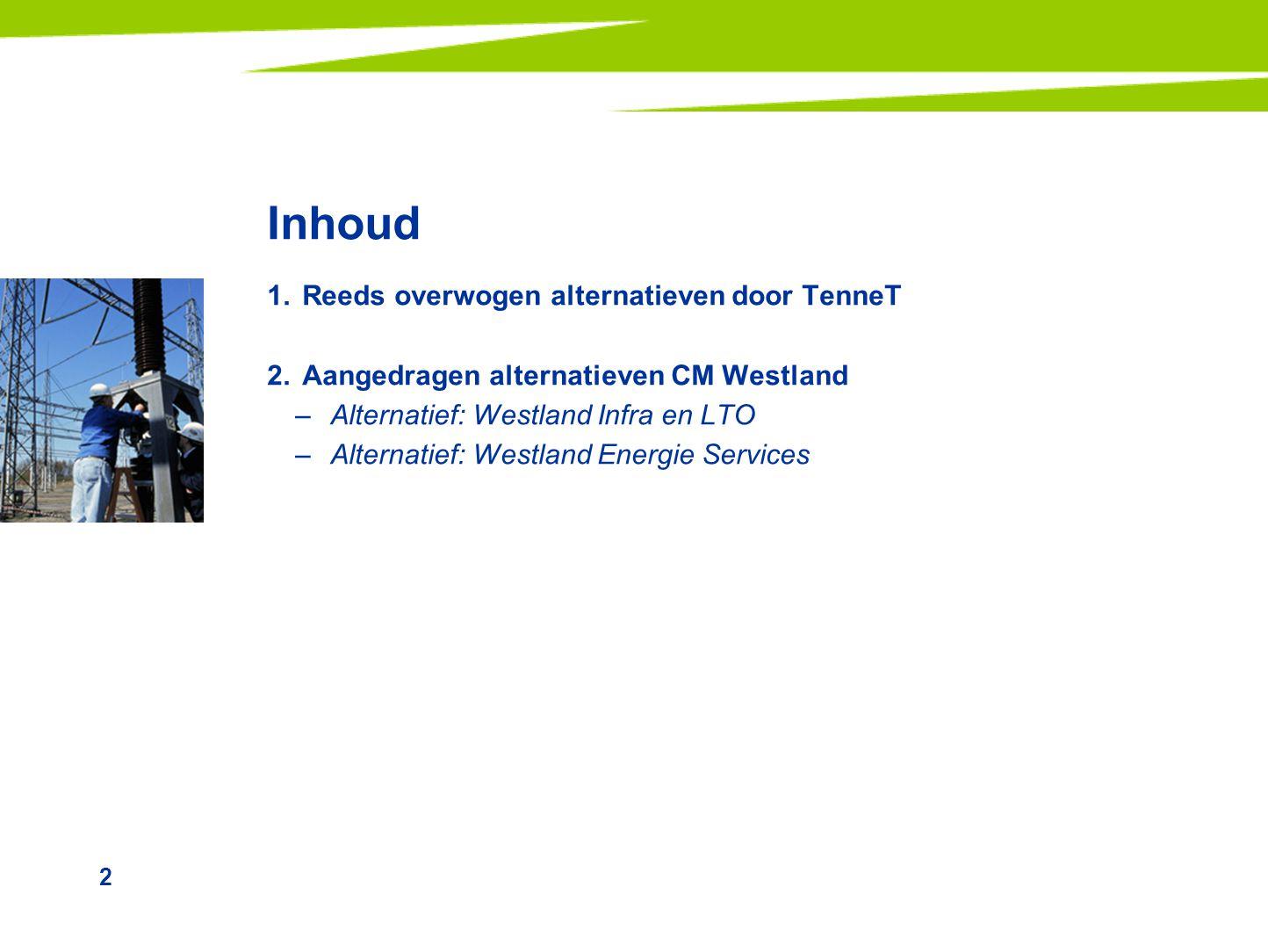 2 Inhoud 1.Reeds overwogen alternatieven door TenneT 2.Aangedragen alternatieven CM Westland –Alternatief: Westland Infra en LTO –Alternatief: Westlan