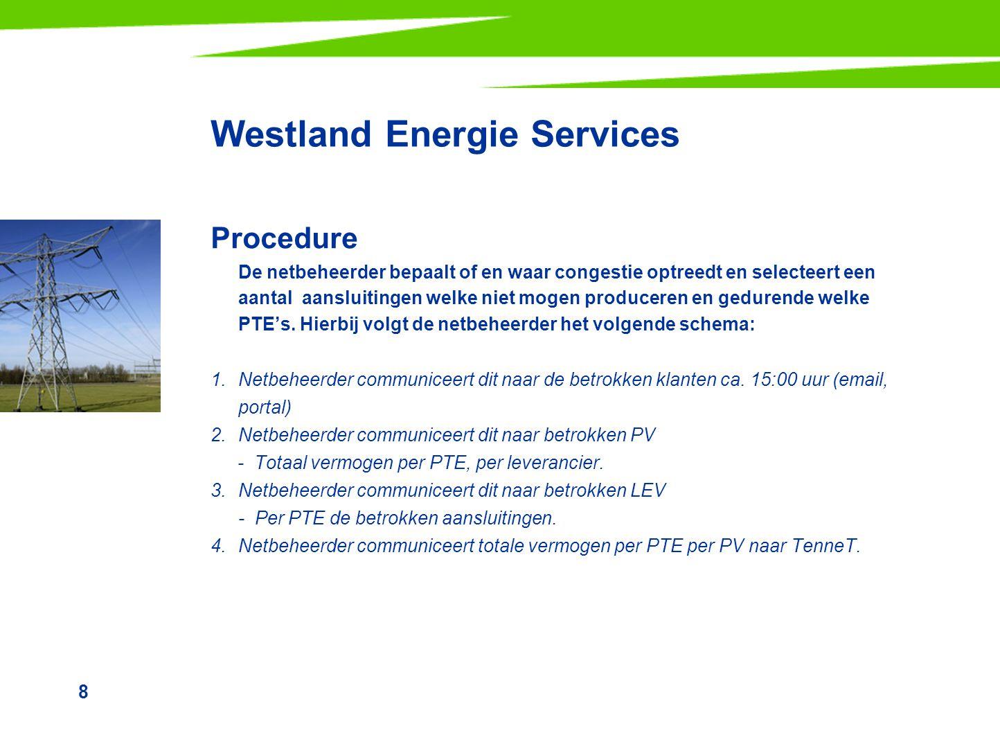 8 Westland Energie Services Procedure De netbeheerder bepaalt of en waar congestie optreedt en selecteert een aantal aansluitingen welke niet mogen pr